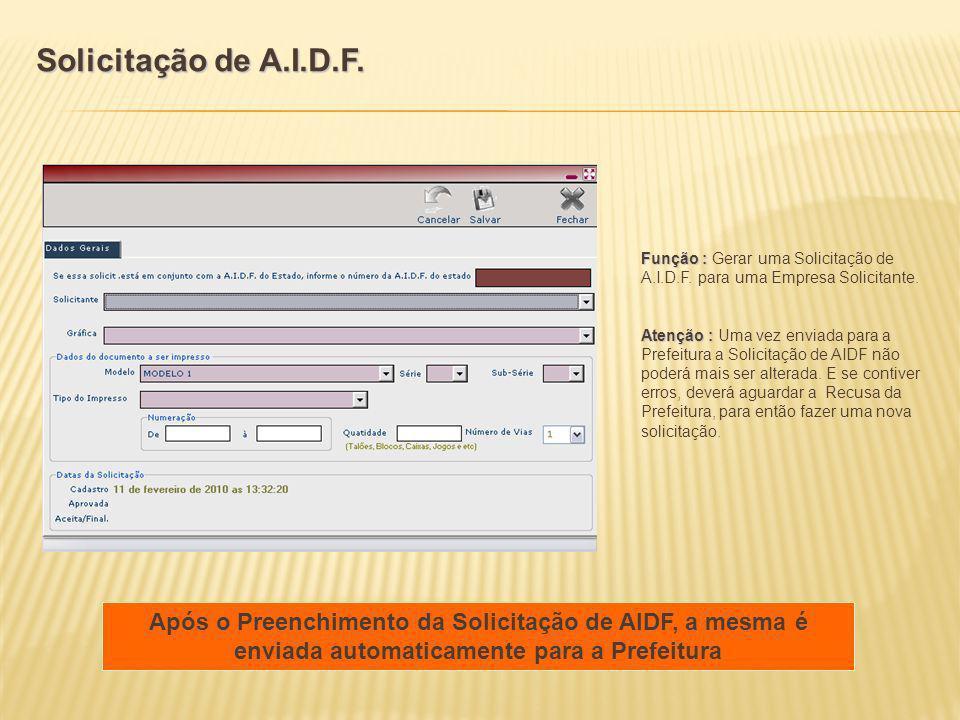 Solicitação de A.I.D.F. Função : Gerar uma Solicitação de A.I.D.F. para uma Empresa Solicitante.