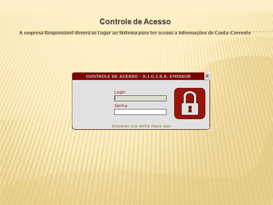 Controle de Acesso A empresa Responsável deverá se Logar ao Sistema para ter acesso a informações de Conta-Corrente.