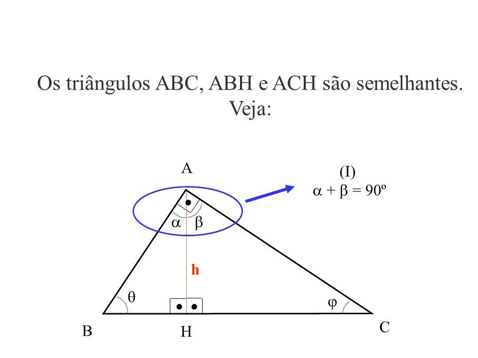 Os triângulos ABC, ABH e ACH são semelhantes. Veja: