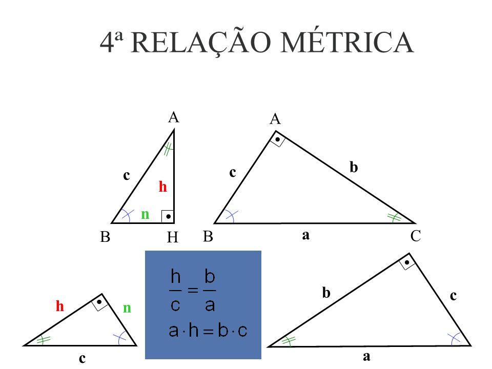 4ª RELAÇÃO MÉTRICA h c n A H B b c A B C a a b c c h n