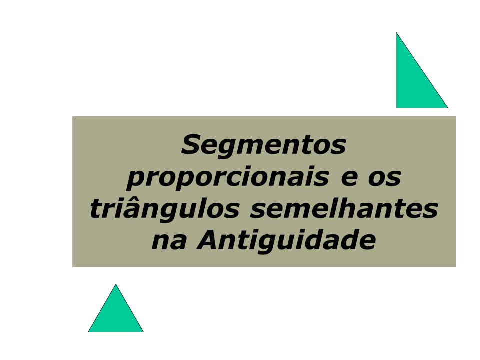 Segmentos proporcionais e os triângulos semelhantes na Antiguidade
