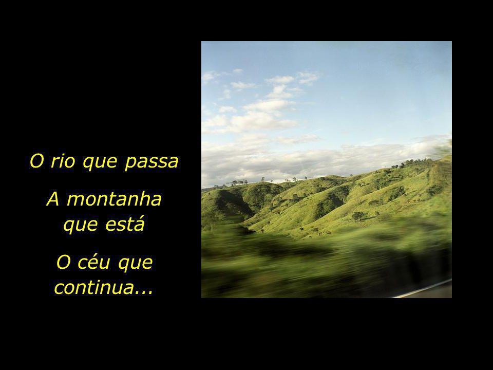 O rio que passa A montanha que está O céu que continua... 12