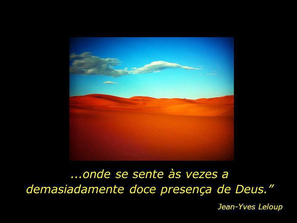 ...onde se sente às vezes a demasiadamente doce presença de Deus.