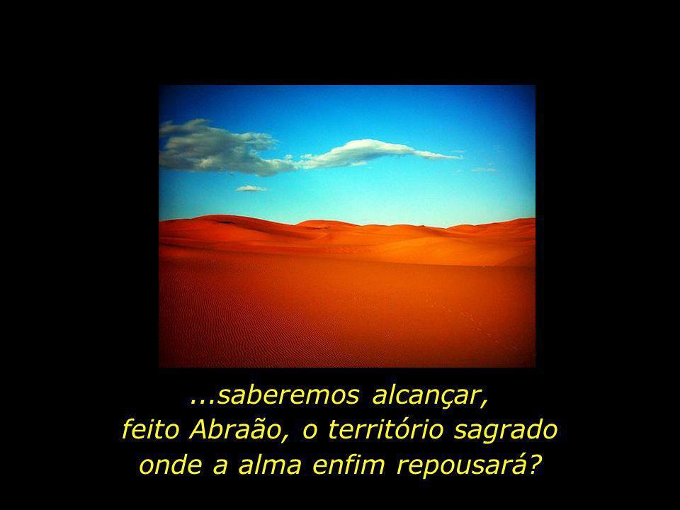 feito Abraão, o território sagrado onde a alma enfim repousará