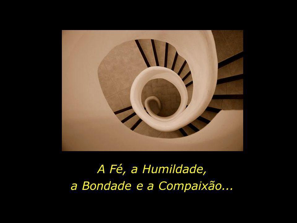 A Fé, a Humildade, a Bondade e a Compaixão... 58