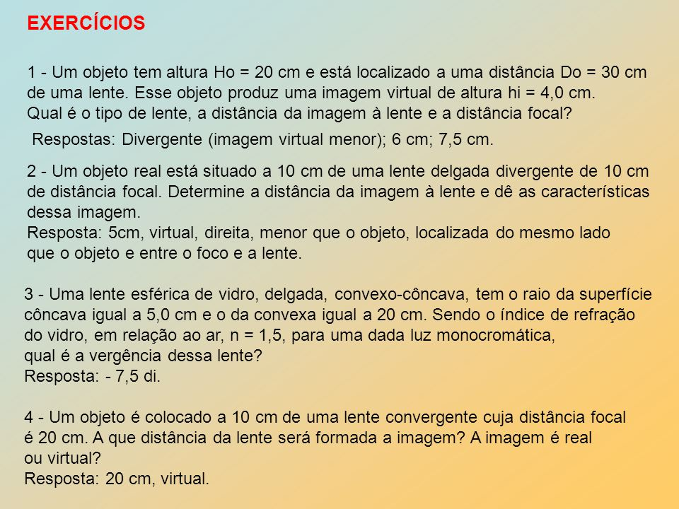 EXERCÍCIOS 1 - Um objeto tem altura Ho = 20 cm e está localizado a uma distância Do = 30 cm.