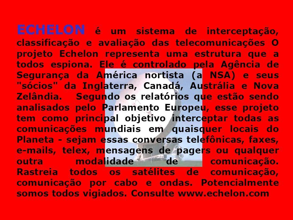 ECHELON é um sistema de interceptação, classificação e avaliação das telecomunicações O projeto Echelon representa uma estrutura que a todos espiona.