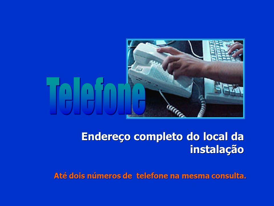 Telefone Endereço completo do local da instalação