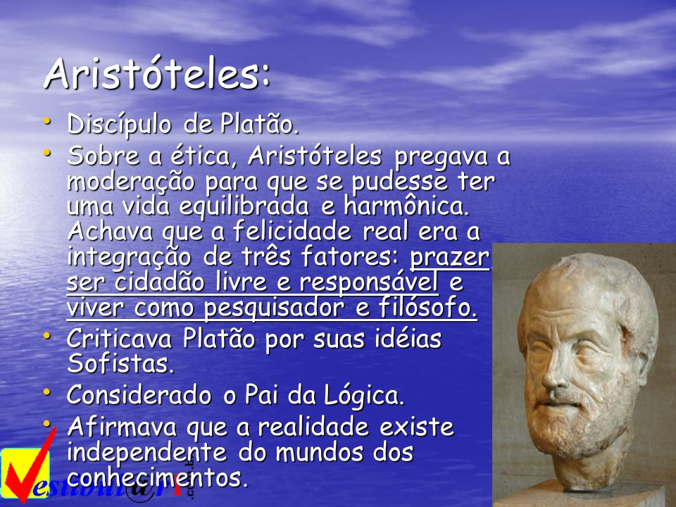 Aristóteles: Discípulo de Platão.