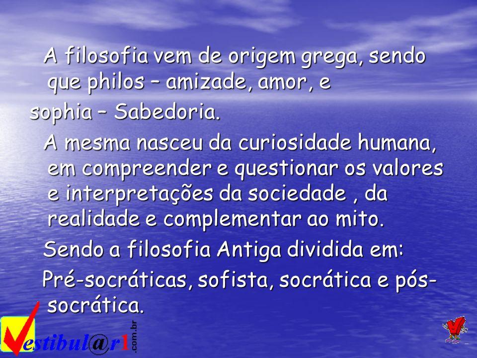 A filosofia vem de origem grega, sendo que philos – amizade, amor, e