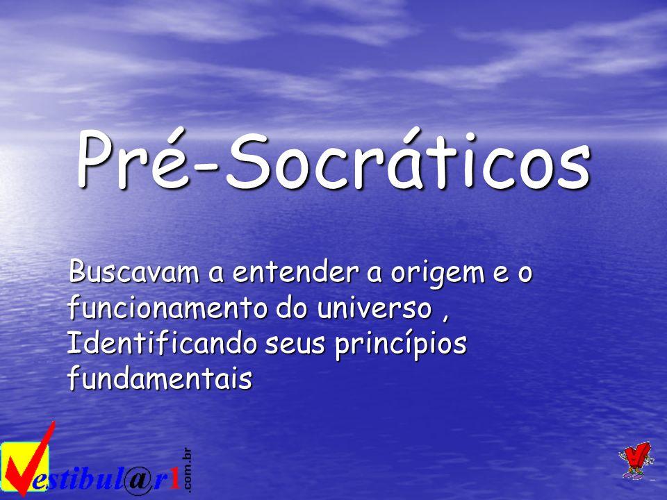 Pré-Socráticos Buscavam a entender a origem e o funcionamento do universo , Identificando seus princípios fundamentais.