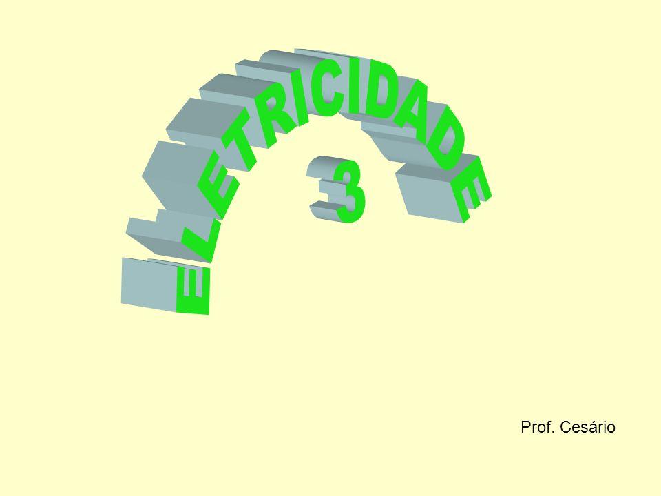 ELETRICIDADE 3 Prof. Cesário