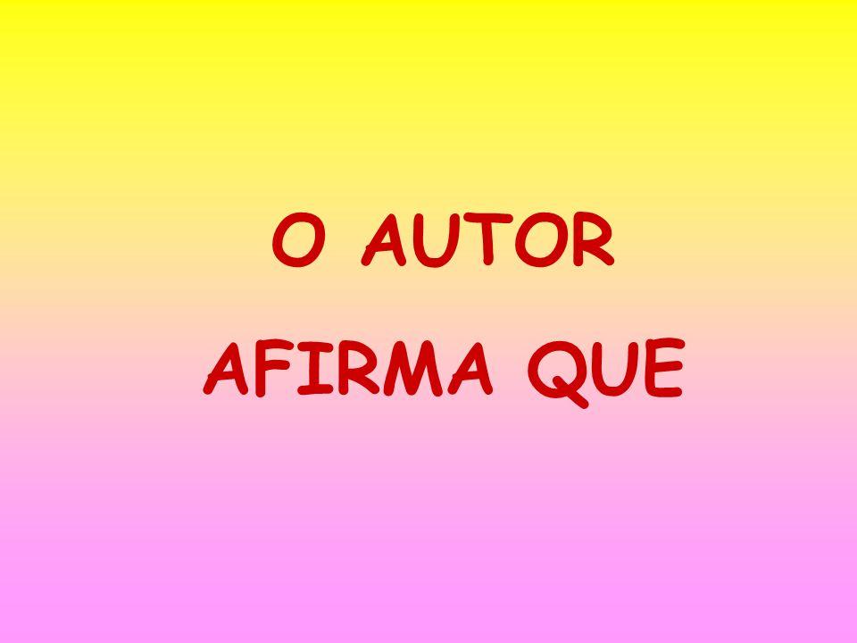 O AUTOR AFIRMA QUE
