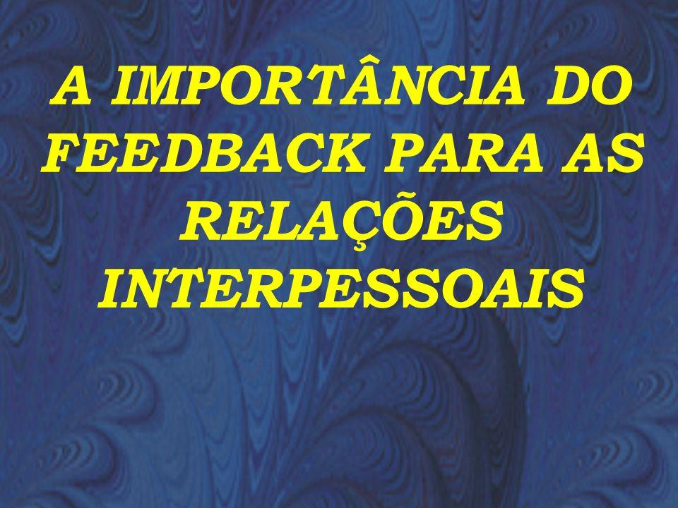 A IMPORTÂNCIA DO FEEDBACK PARA AS RELAÇÕES INTERPESSOAIS