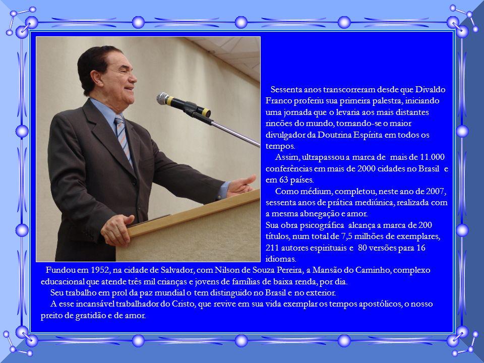 Sessenta anos transcorreram desde que Divaldo Franco proferiu sua primeira palestra, iniciando uma jornada que o levaria aos mais distantes rincões do mundo, tornando-se o maior divulgador da Doutrina Espírita em todos os tempos.