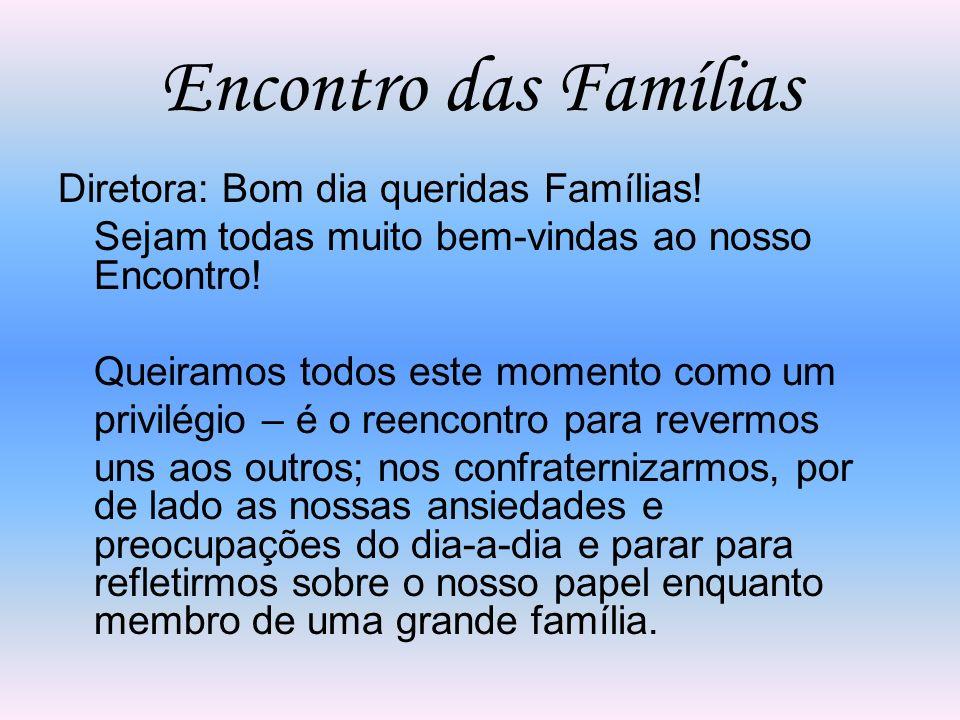 Encontro das Famílias Diretora: Bom dia queridas Famílias!