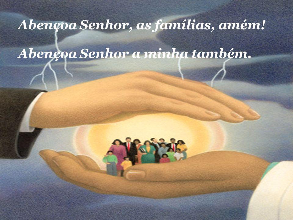 Abençoa Senhor, as famílias, amém!