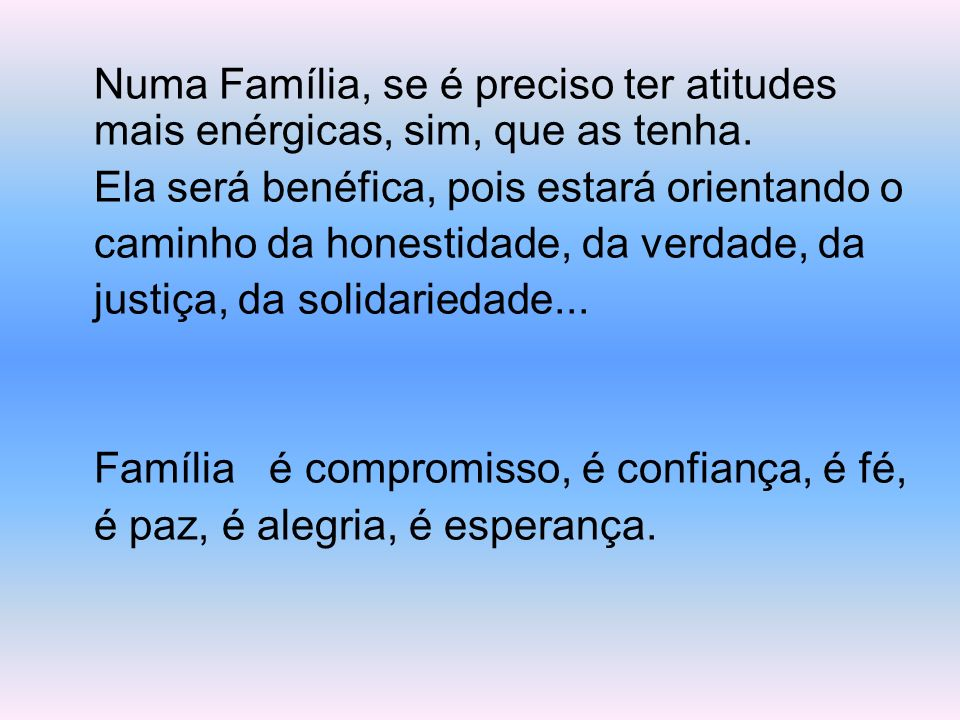 Numa Família, se é preciso ter atitudes mais enérgicas, sim, que as tenha.
