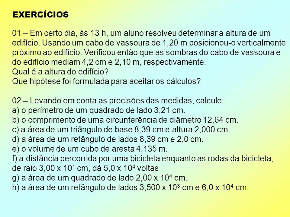EXERCÍCIOS 01 – Em certo dia, às 13 h, um aluno resolveu determinar a altura de um.