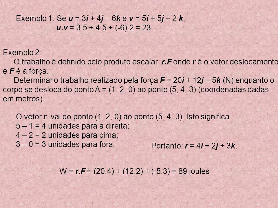 Exemplo 1: Se u = 3i + 4j – 6k e v = 5i + 5j + 2 k,