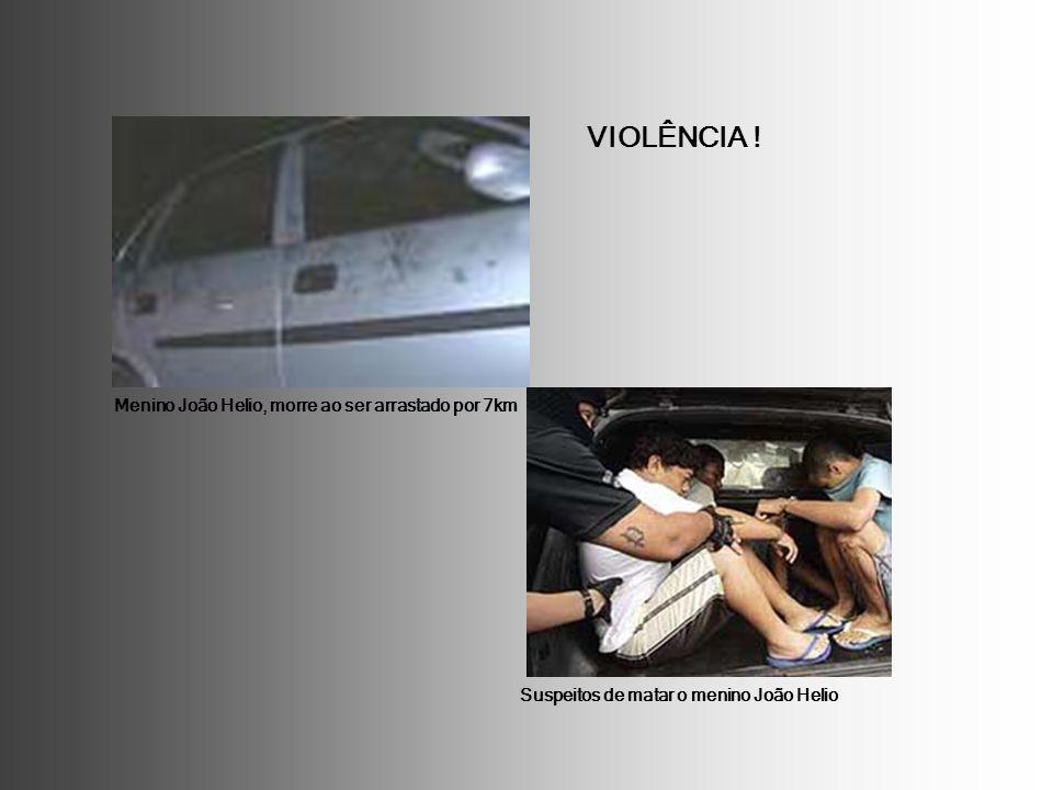 VIOLÊNCIA ! Menino João Helio, morre ao ser arrastado por 7km
