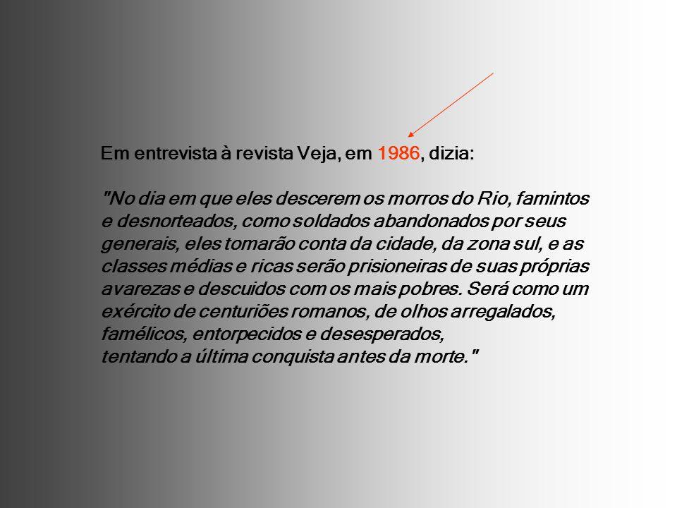 Em entrevista à revista Veja, em 1986, dizia: