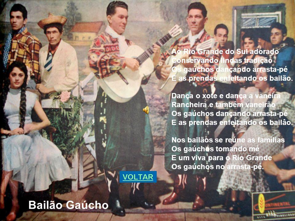 Ao Rio Grande do Sul adorado Conservando lindas tradição Os gaúchos dançando arrasta-pé E as prendas enfeitando os bailão.