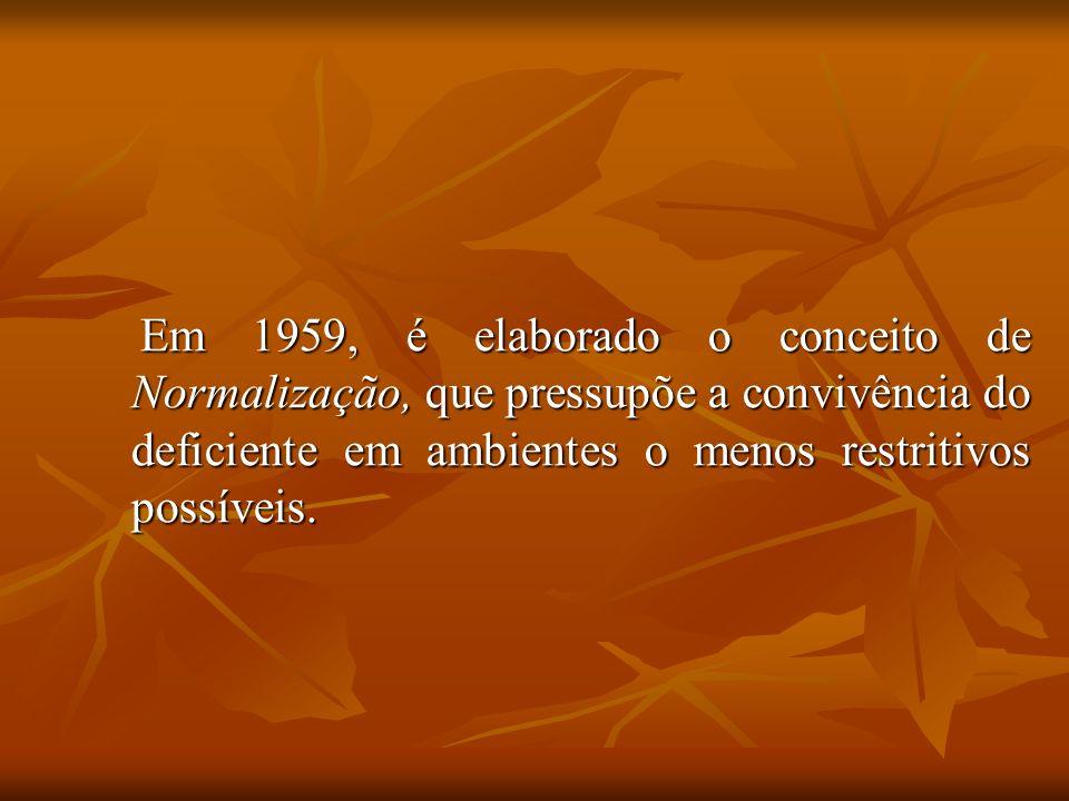 Em 1959, é elaborado o conceito de Normalização, que pressupõe a convivência do deficiente em ambientes o menos restritivos possíveis.