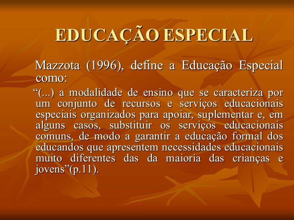 EDUCAÇÃO ESPECIAL Mazzota (1996), define a Educação Especial como: