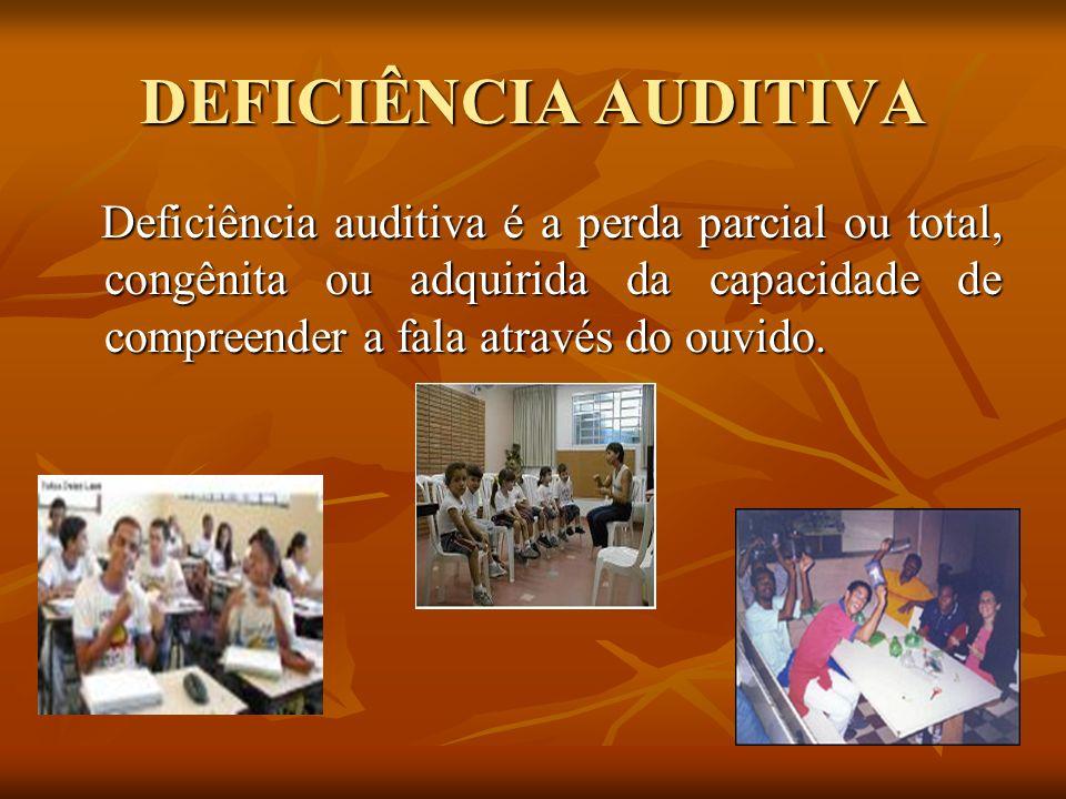 DEFICIÊNCIA AUDITIVA Deficiência auditiva é a perda parcial ou total, congênita ou adquirida da capacidade de compreender a fala através do ouvido.