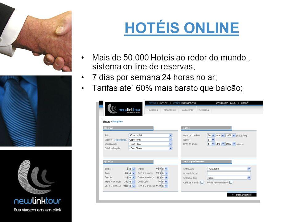 HOTÉIS ONLINE Mais de 50.000 Hoteis ao redor do mundo , sistema on line de reservas; 7 dias por semana 24 horas no ar;