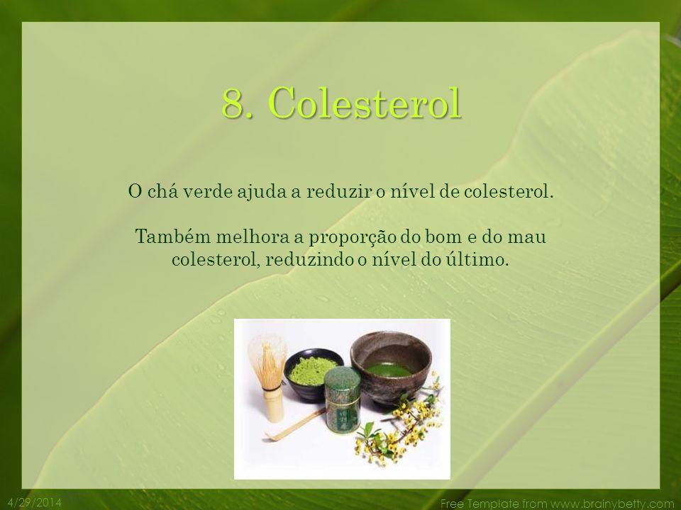 O chá verde ajuda a reduzir o nível de colesterol.