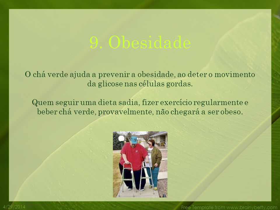 9. Obesidade O chá verde ajuda a prevenir a obesidade, ao deter o movimento da glicose nas células gordas.