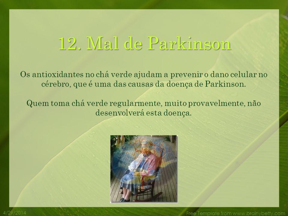 12. Mal de Parkinson Os antioxidantes no chá verde ajudam a prevenir o dano celular no cérebro, que é uma das causas da doença de Parkinson.