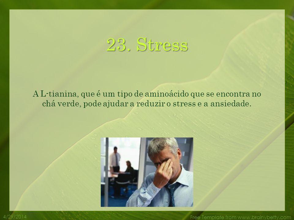 23. Stress A L-tianina, que é um tipo de aminoácido que se encontra no chá verde, pode ajudar a reduzir o stress e a ansiedade.