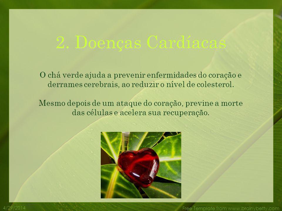 2. Doenças Cardíacas O chá verde ajuda a prevenir enfermidades do coração e derrames cerebrais, ao reduzir o nível de colesterol.