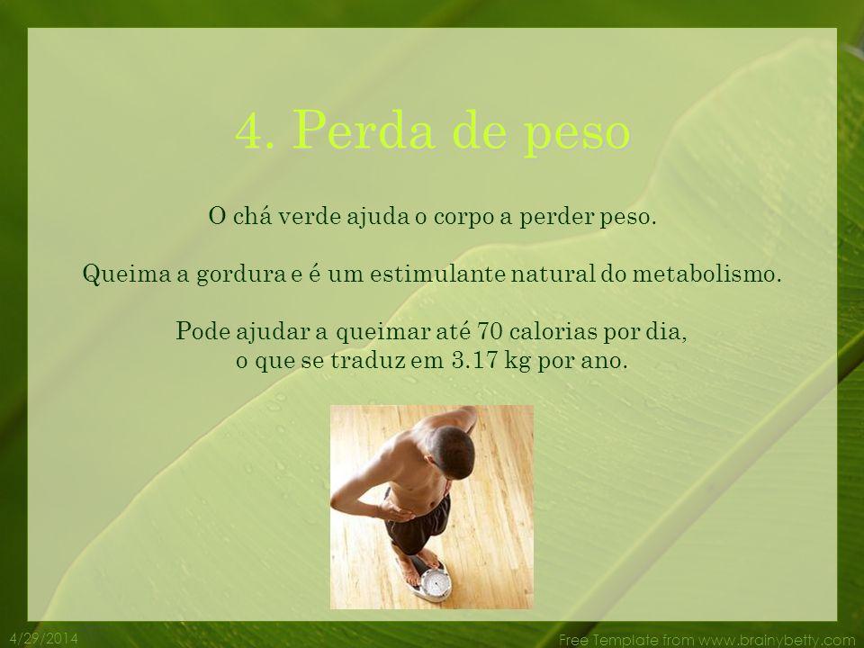 4. Perda de peso O chá verde ajuda o corpo a perder peso.