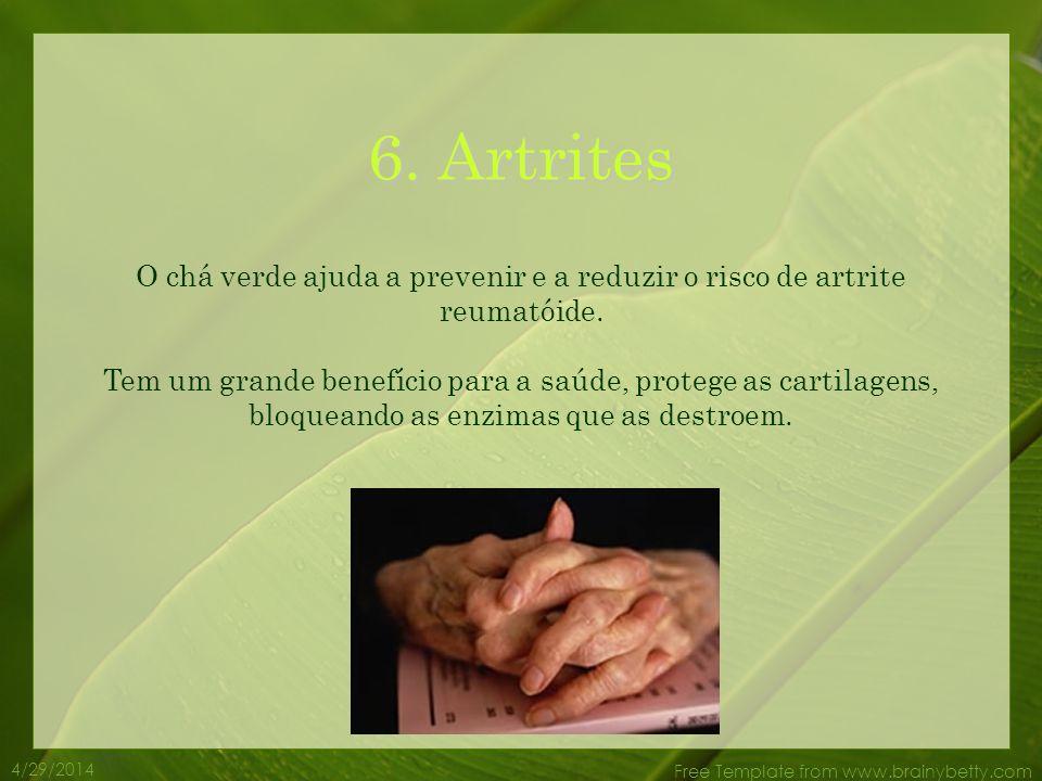 6. Artrites O chá verde ajuda a prevenir e a reduzir o risco de artrite reumatóide.