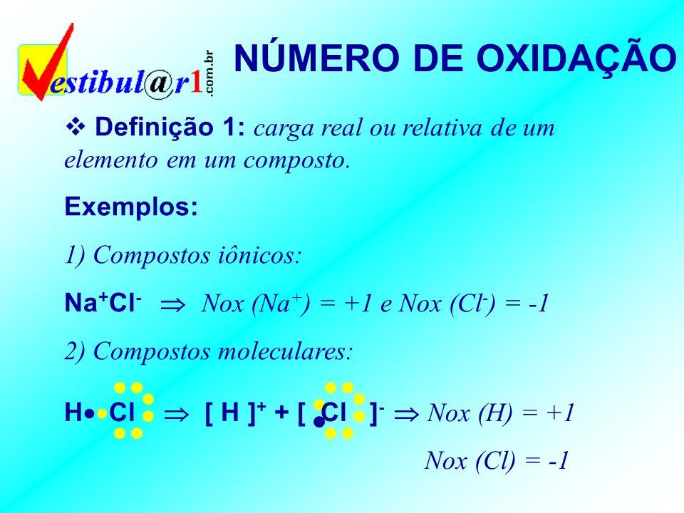 NÚMERO DE OXIDAÇÃO Definição 1: carga real ou relativa de um elemento em um composto. Exemplos: 1) Compostos iônicos: