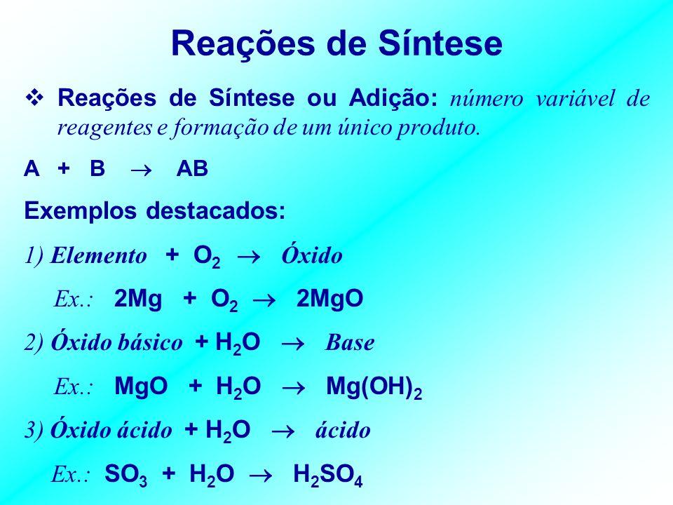 Reações de Síntese Reações de Síntese ou Adição: número variável de reagentes e formação de um único produto.