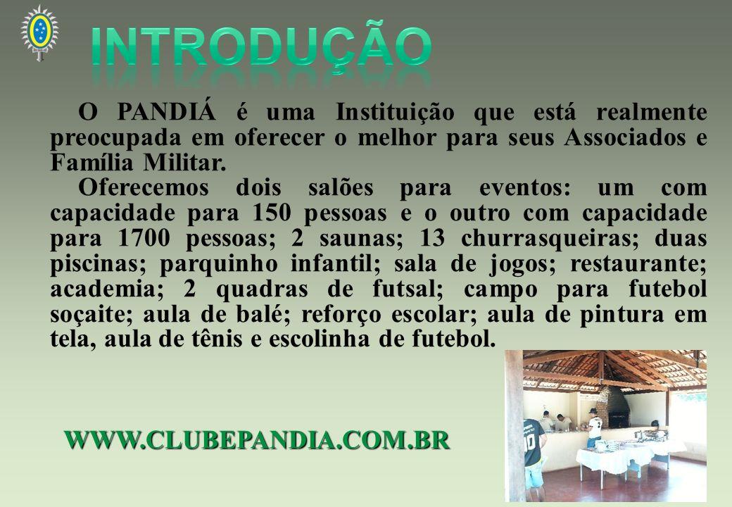 INTRODUÇÃO O PANDIÁ é uma Instituição que está realmente preocupada em oferecer o melhor para seus Associados e Família Militar.