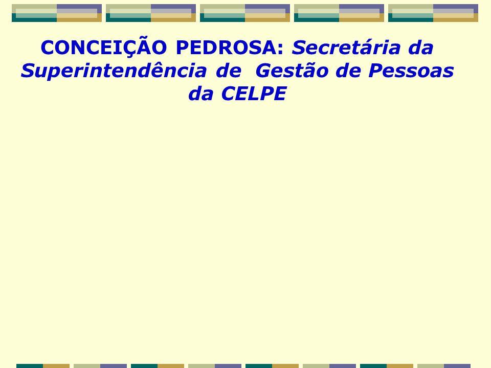 CONCEIÇÃO PEDROSA: Secretária da Superintendência de Gestão de Pessoas da CELPE