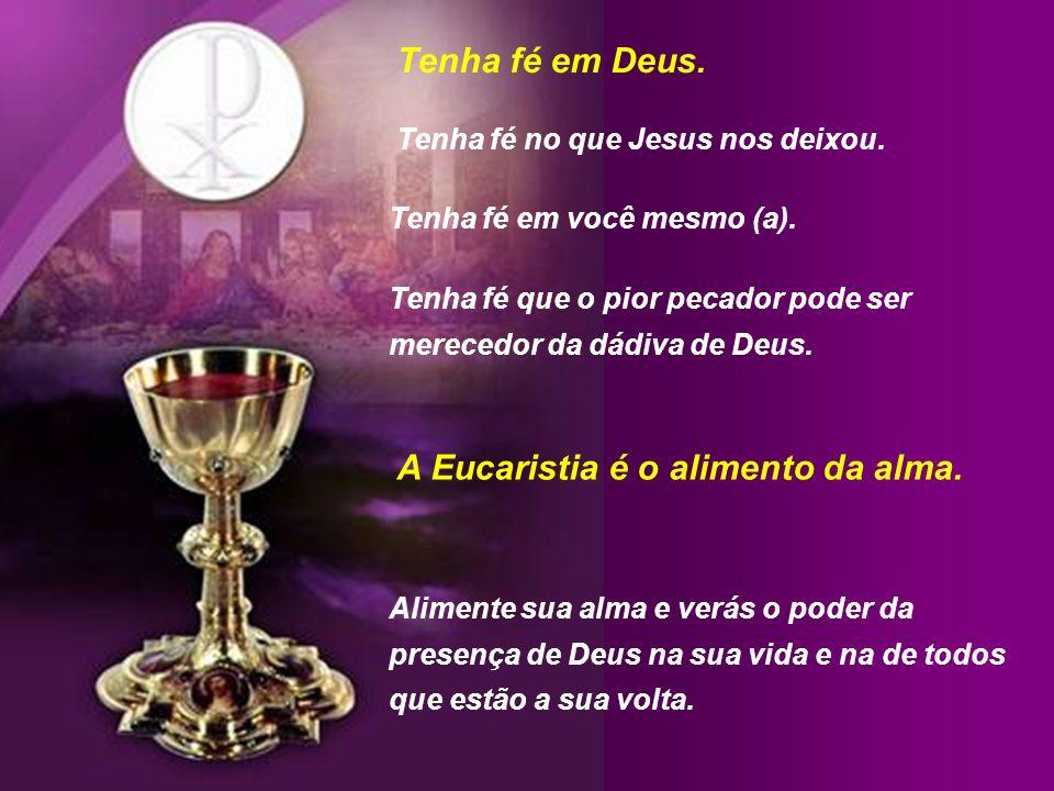 A Eucaristia é o alimento da alma.