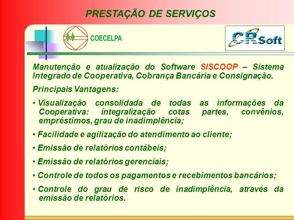 PRESTAÇÃO DE SERVIÇOS Manutenção e atualização do Software SISCOOP – Sistema Integrado de Cooperativa, Cobrança Bancária e Consignação.