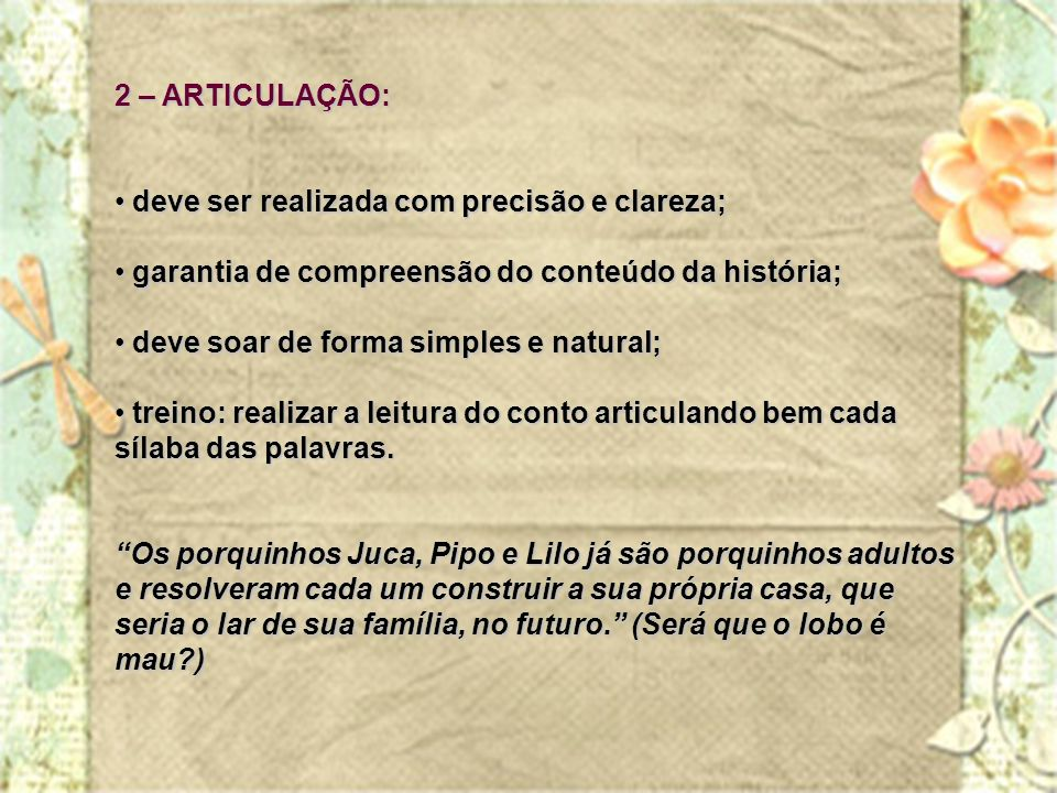 2 – ARTICULAÇÃO: deve ser realizada com precisão e clareza; garantia de compreensão do conteúdo da história;