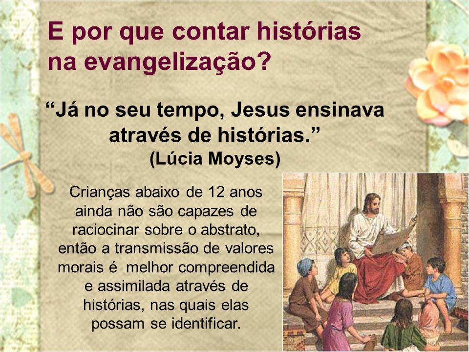 Já no seu tempo, Jesus ensinava através de histórias.
