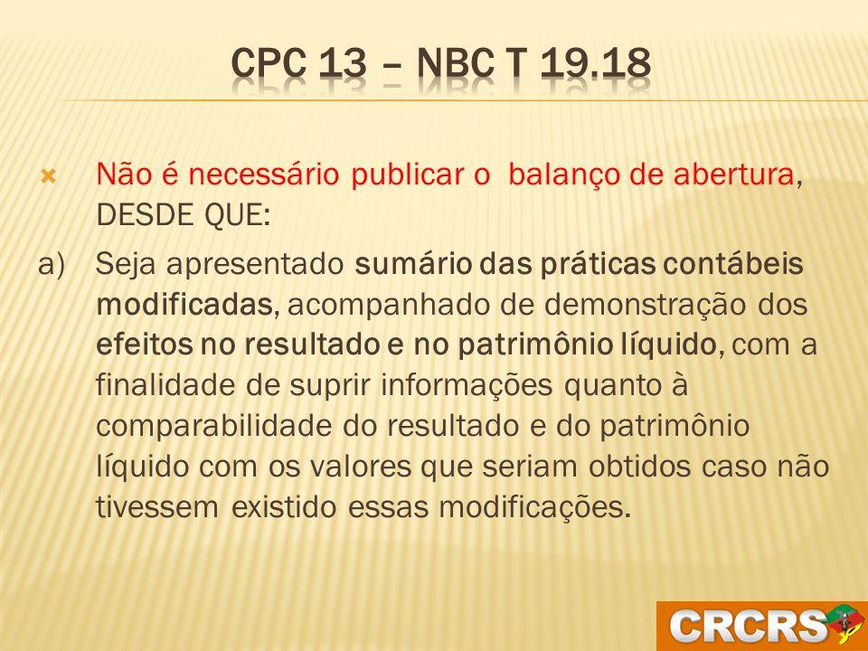 CPC 13 – NBC T 19.18 Não é necessário publicar o balanço de abertura, DESDE QUE: