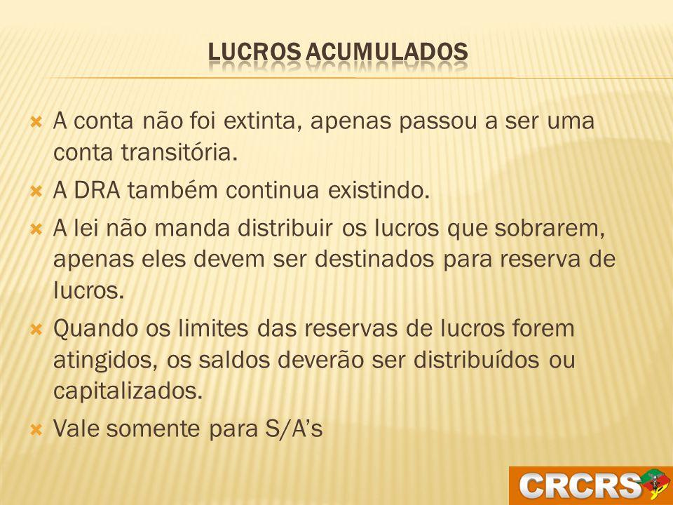Lucros Acumulados A conta não foi extinta, apenas passou a ser uma conta transitória. A DRA também continua existindo.