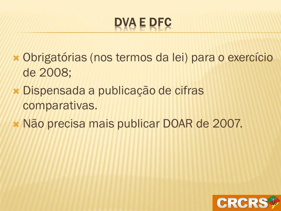 DVA e DFC Obrigatórias (nos termos da lei) para o exercício de 2008; Dispensada a publicação de cifras comparativas.