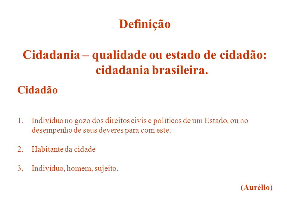 Cidadania – qualidade ou estado de cidadão: cidadania brasileira.
